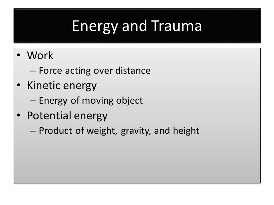 Energy and Trauma Work Kinetic energy Potential energy