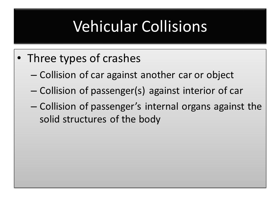 Vehicular Collisions Three types of crashes