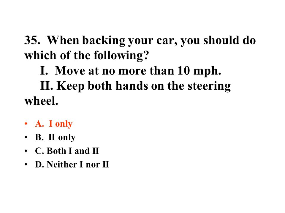 35. When backing your car, you should do which of the following. I