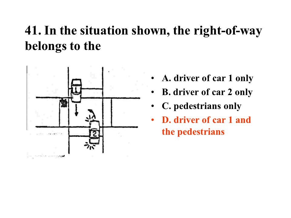 41. In the situation shown, the right-of-way belongs to the