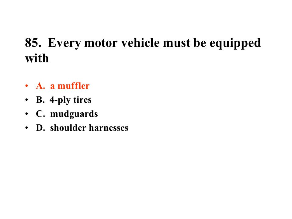85. Every motor vehicle must be equipped with
