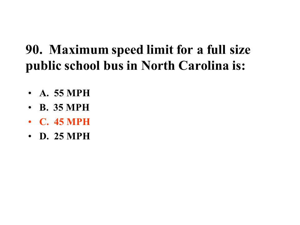 90. Maximum speed limit for a full size public school bus in North Carolina is:
