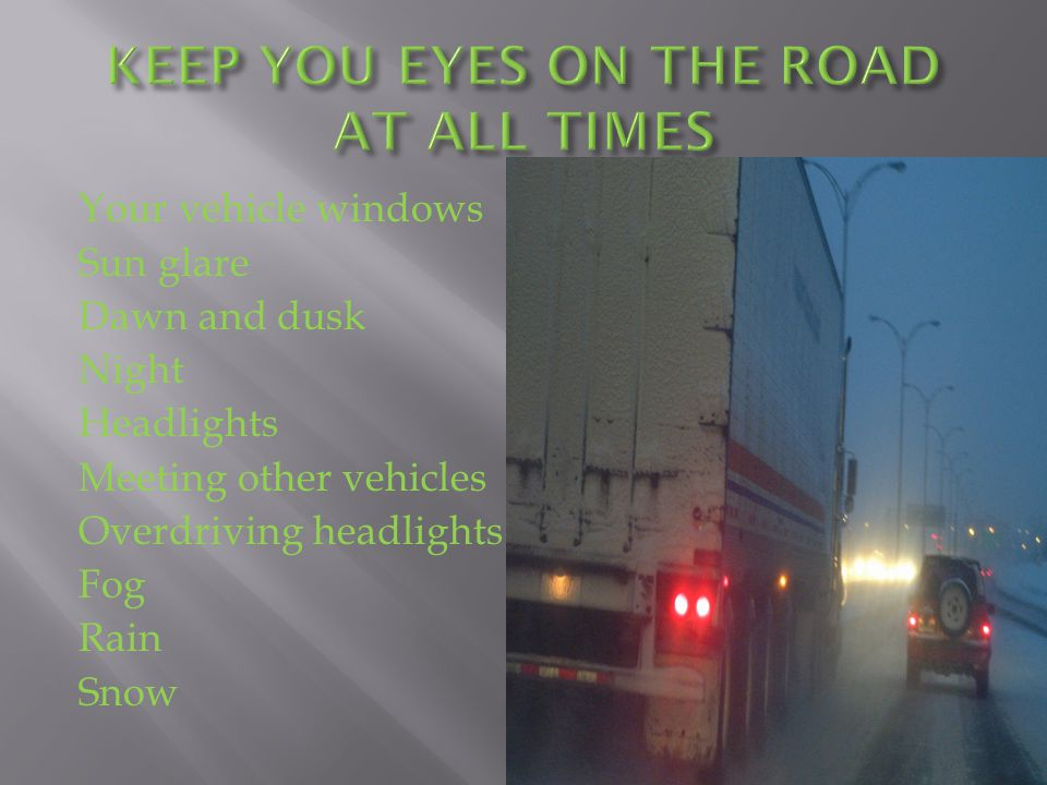 KEEP YOU EYES ON THE ROAD AT ALL TIMES