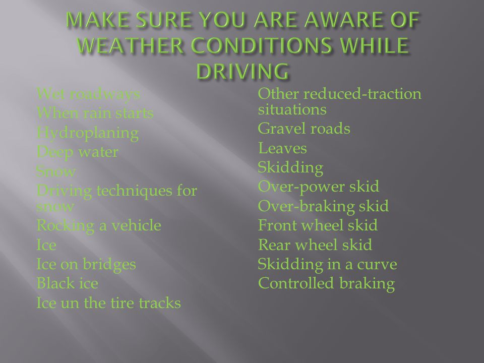 MAKE SURE YOU ARE AWARE OF WEATHER CONDITIONS WHILE DRIVING
