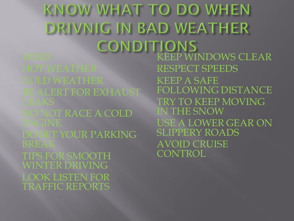 KNOW WHAT TO DO WHEN DRIVNIG IN BAD WEATHER CONDITIONS