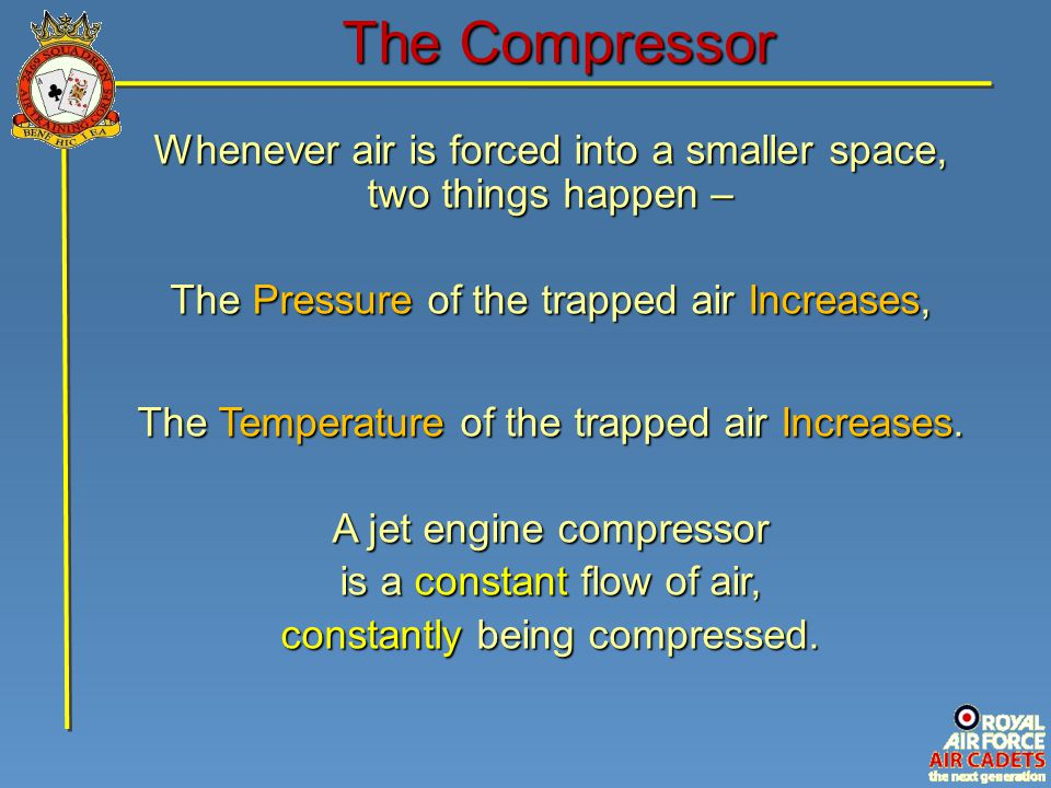 The Compressor Whenever air is forced into a smaller space,