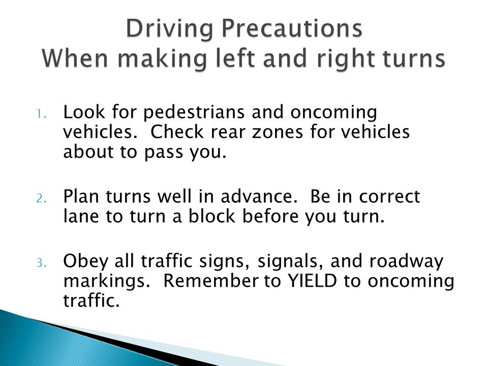 Driving Precautions When making left and right turns
