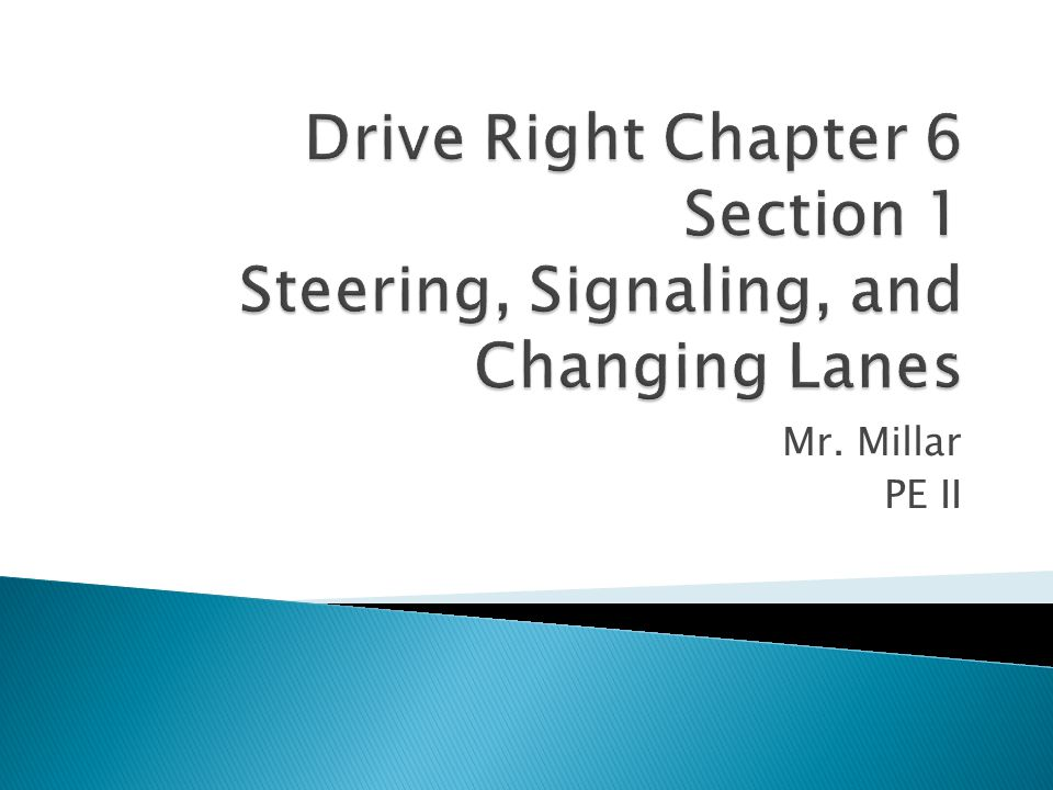 Drive Right Chapter 6 Section 1 Steering, Signaling, and Changing Lanes