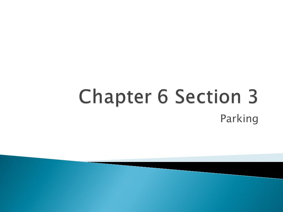 Chapter 6 Section 3 Parking
