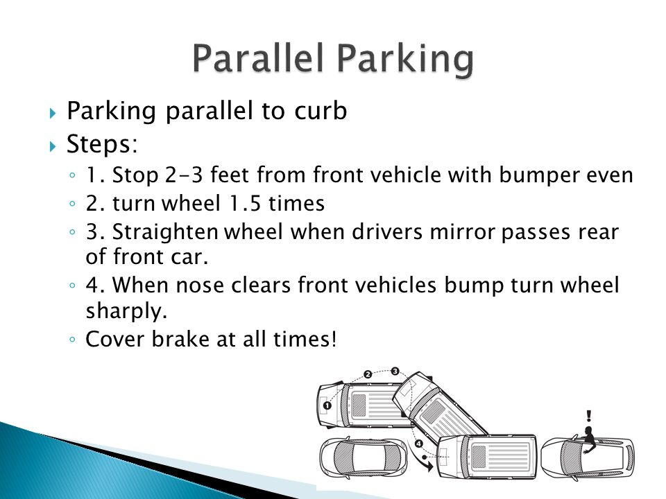 Parallel Parking Parking parallel to curb Steps: