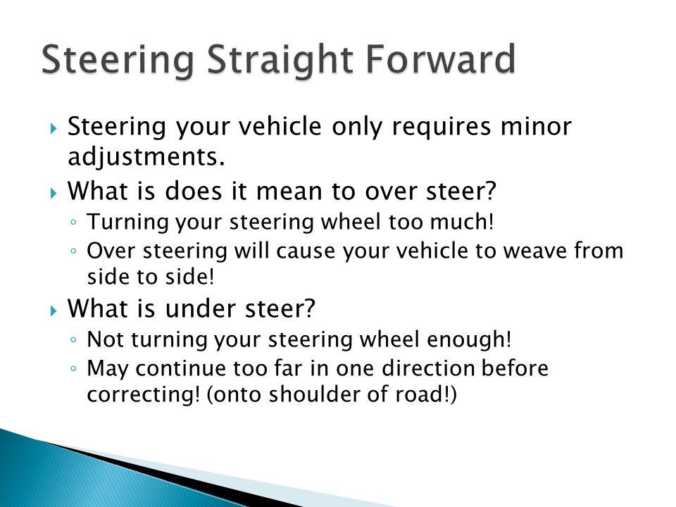 Steering Straight Forward
