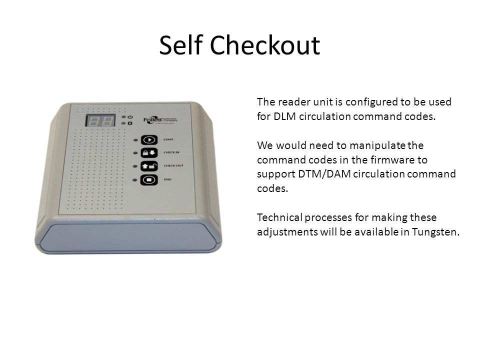 Self Checkout The reader unit is configured to be used for DLM circulation command codes.