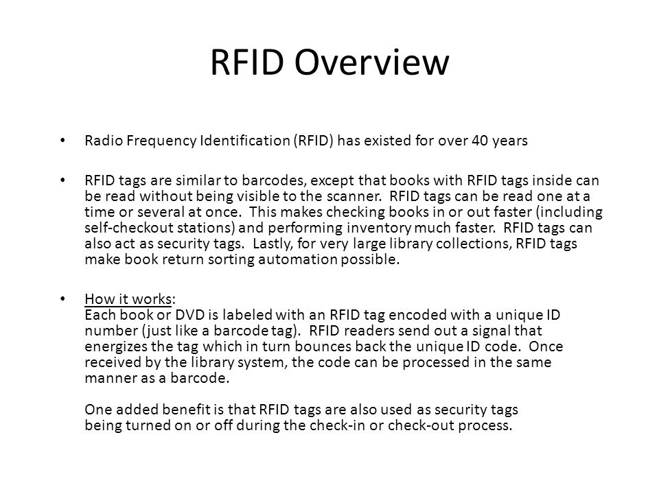 RFID Overview Radio Frequency Identification (RFID) has existed for over 40 years.