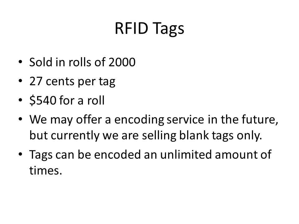 RFID Tags Sold in rolls of 2000 27 cents per tag $540 for a roll
