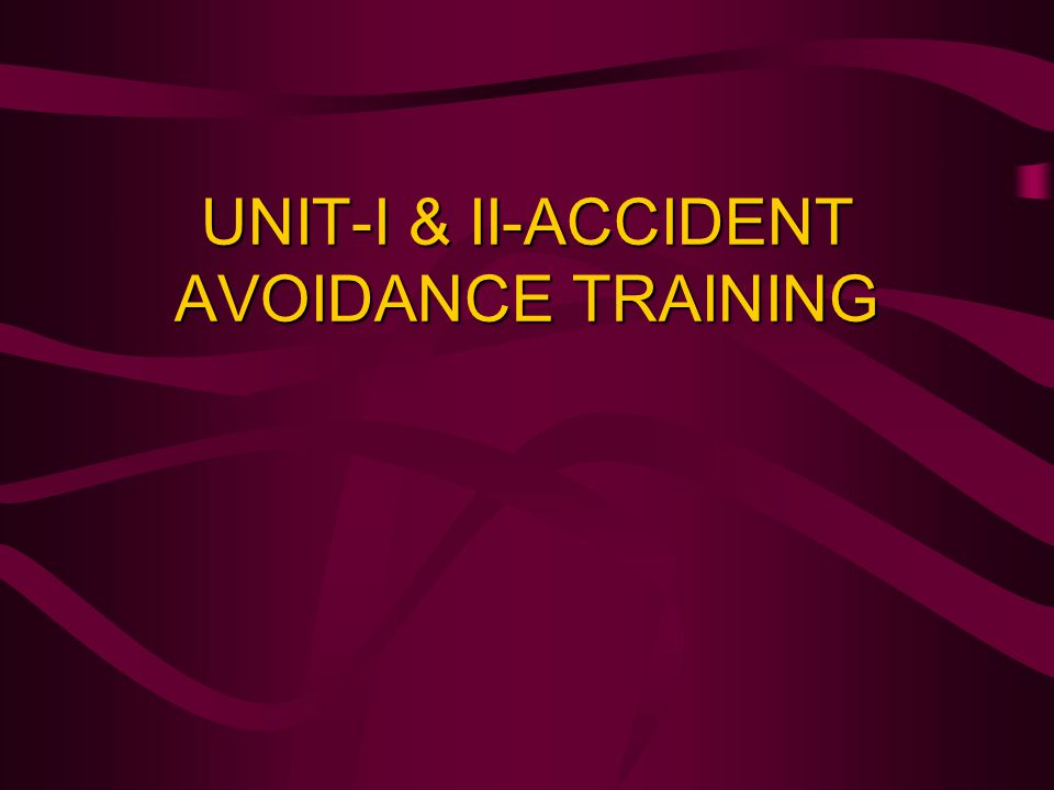 UNIT-I & II-ACCIDENT AVOIDANCE TRAINING