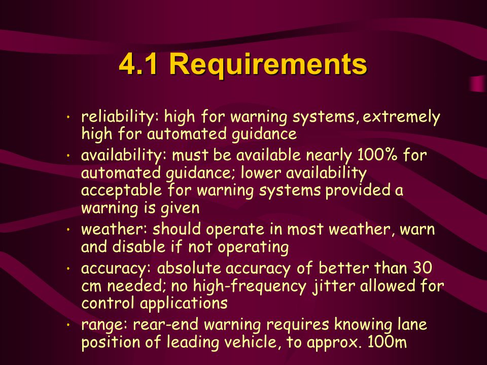 4.1 Requirements reliability: high for warning systems, extremely high for automated guidance.