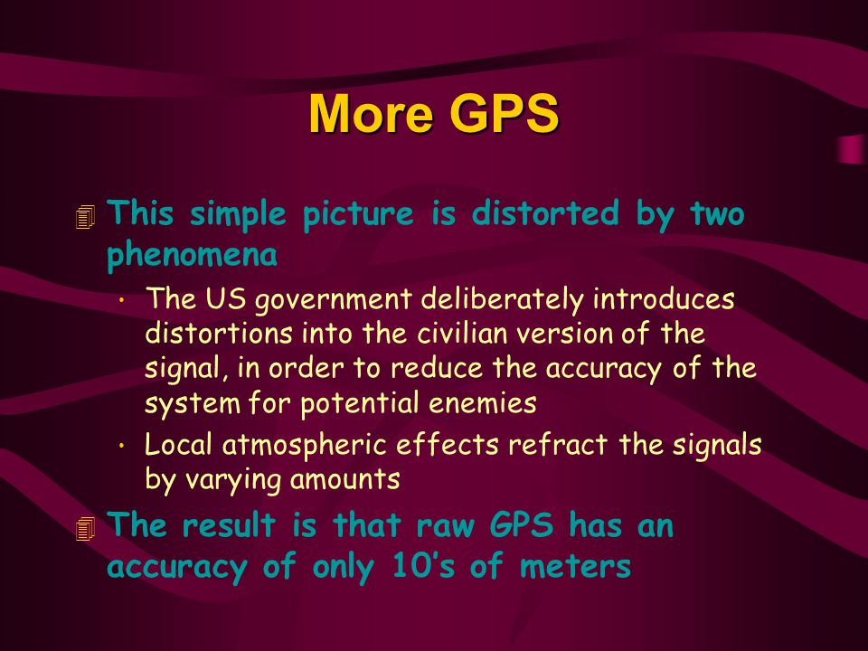 More GPS This simple picture is distorted by two phenomena