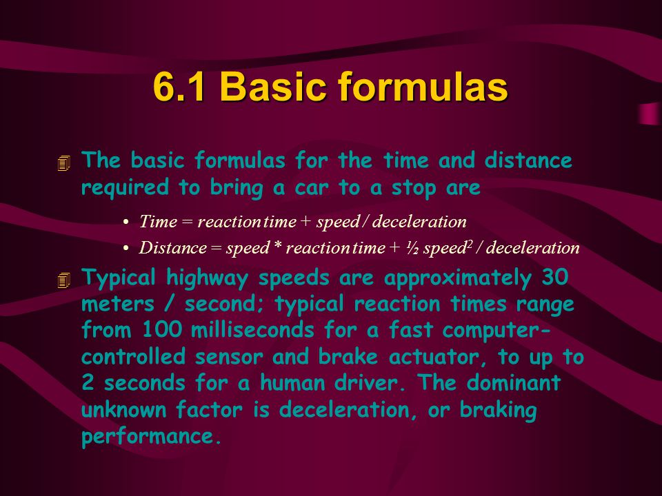 6.1 Basic formulas The basic formulas for the time and distance required to bring a car to a stop are.