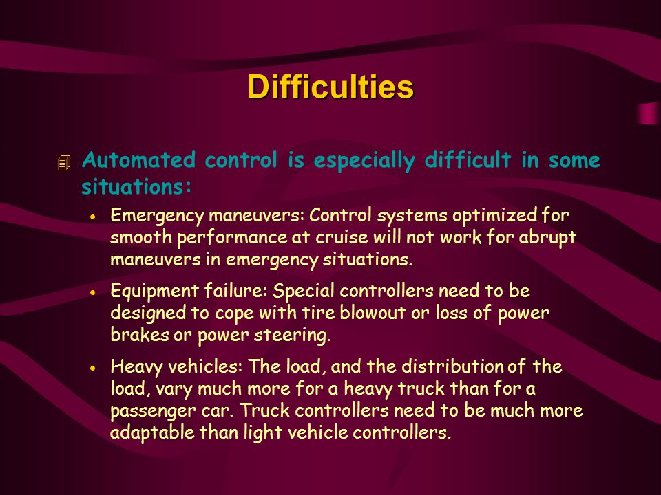 Difficulties Automated control is especially difficult in some situations: