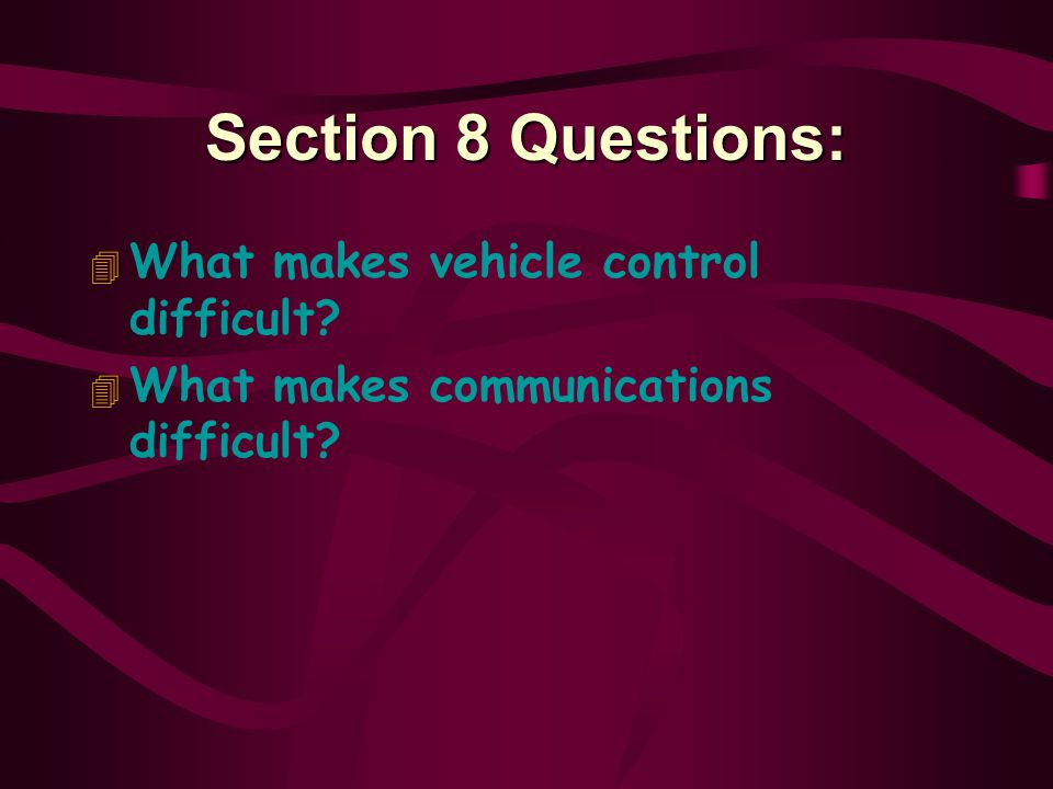 Section 8 Questions: What makes vehicle control difficult