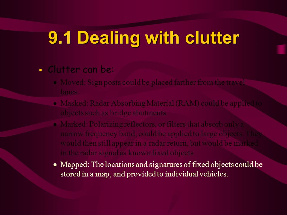 9.1 Dealing with clutter Clutter can be: