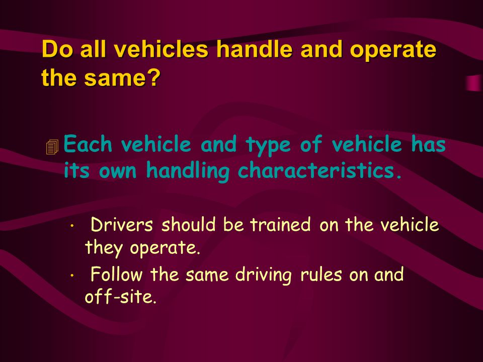 Do all vehicles handle and operate the same