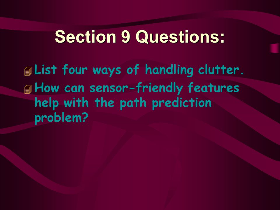 Section 9 Questions: List four ways of handling clutter.