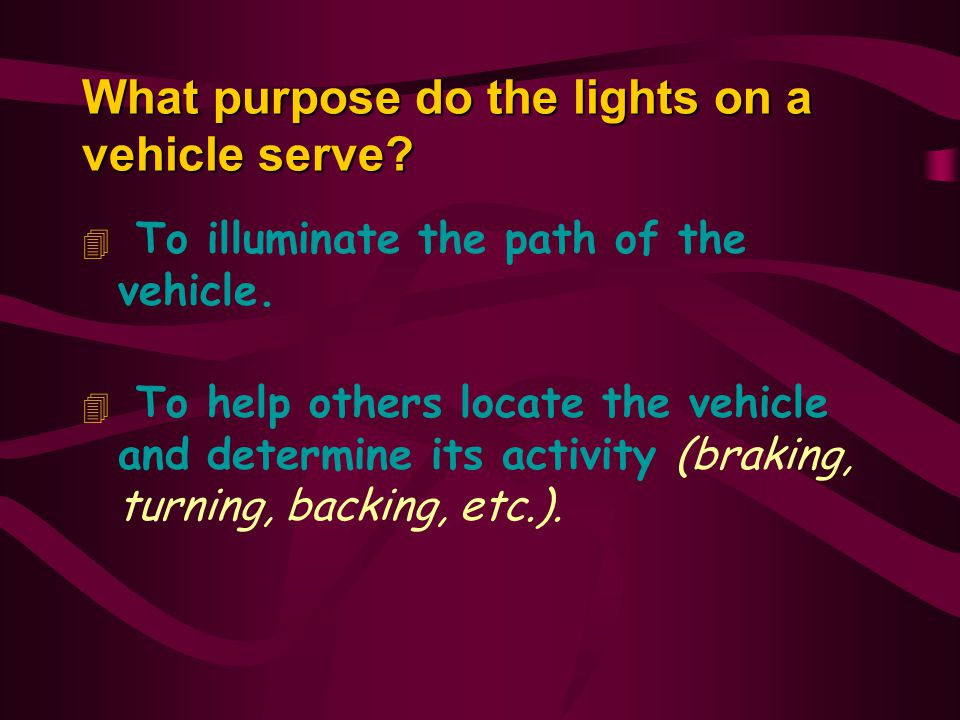 What purpose do the lights on a vehicle serve