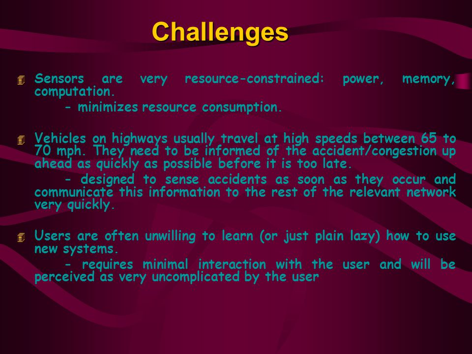 Challenges Sensors are very resource-constrained: power, memory, computation. - minimizes resource consumption.