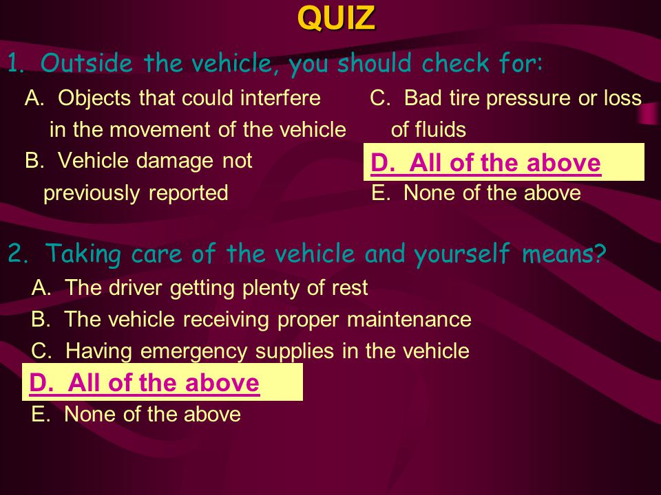 QUIZ 1. Outside the vehicle, you should check for: