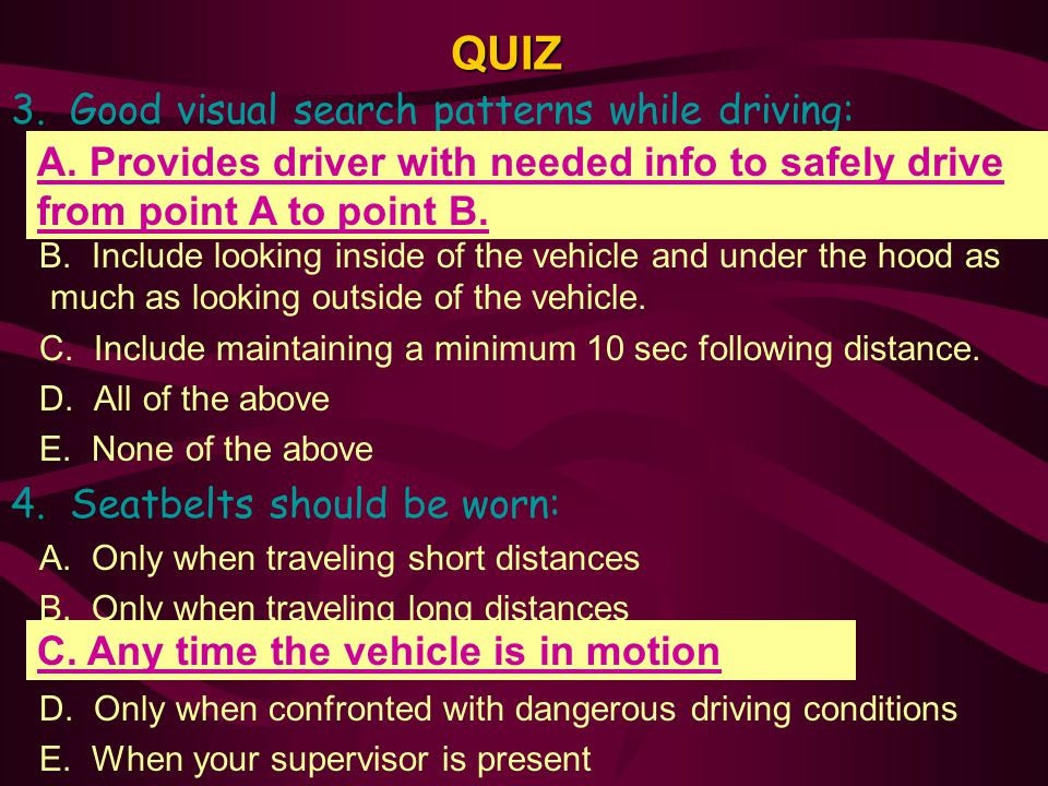 QUIZ 3. Good visual search patterns while driving: