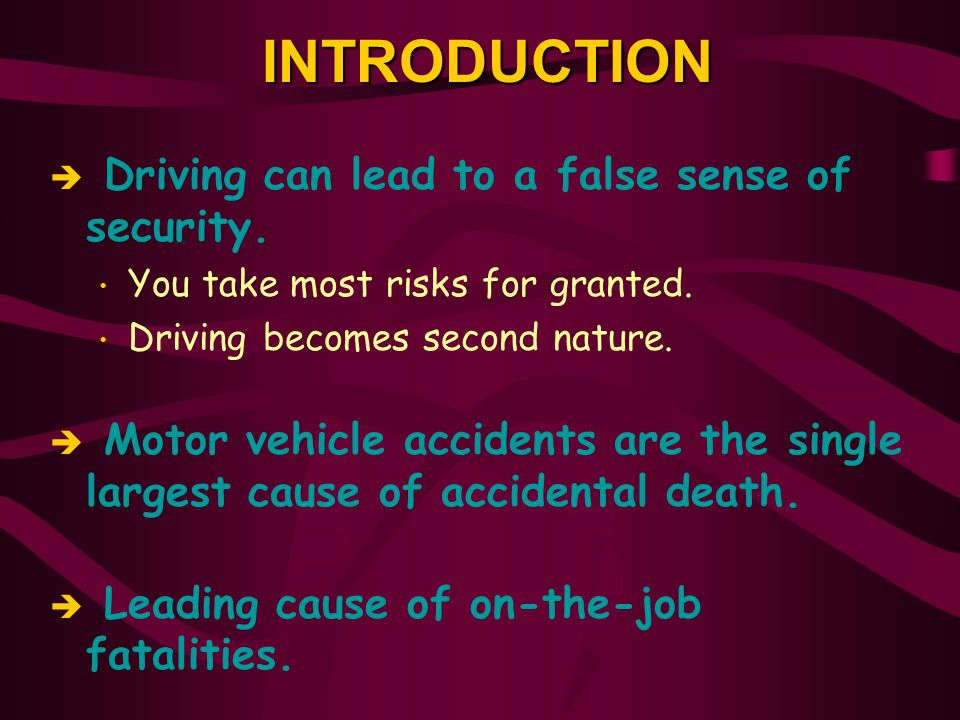 INTRODUCTION Driving can lead to a false sense of security.