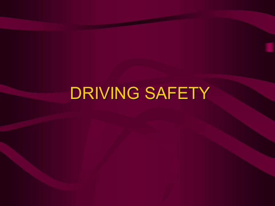 DRIVING SAFETY DRIVING SAFETY