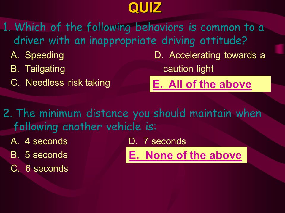QUIZ 1. Which of the following behaviors is common to a driver with an inappropriate driving attitude