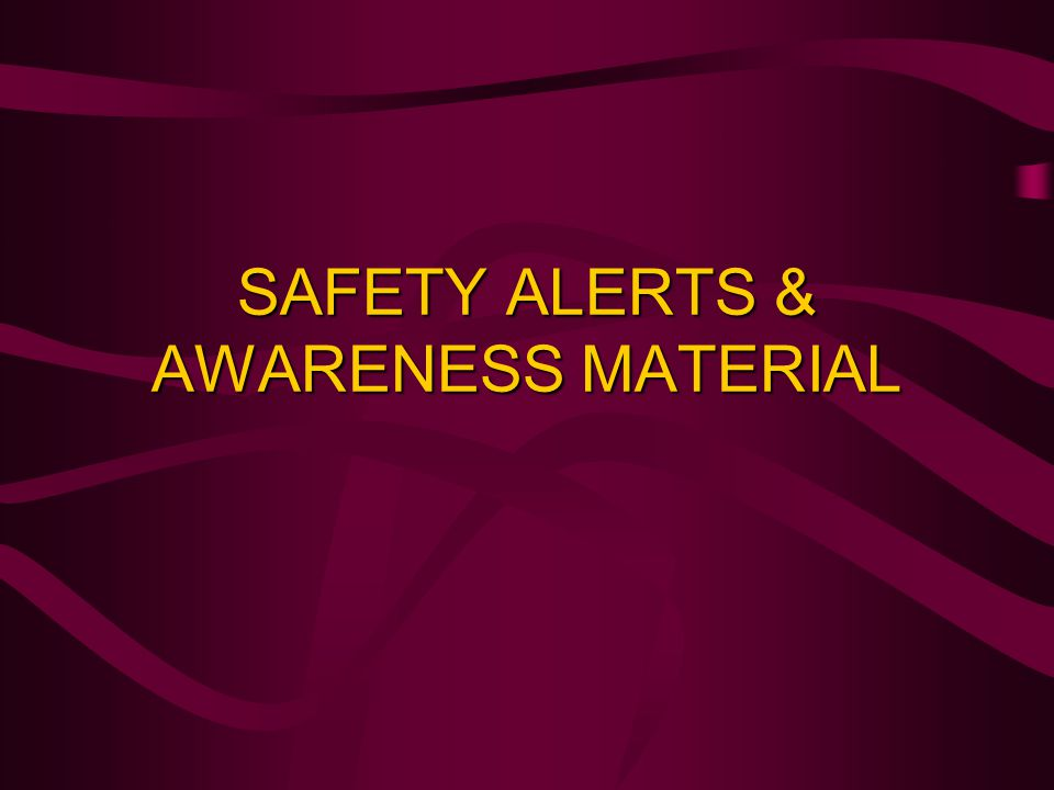 SAFETY ALERTS & AWARENESS MATERIAL