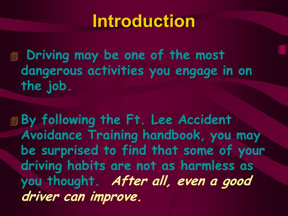 Introduction Driving may be one of the most dangerous activities you engage in on the job.