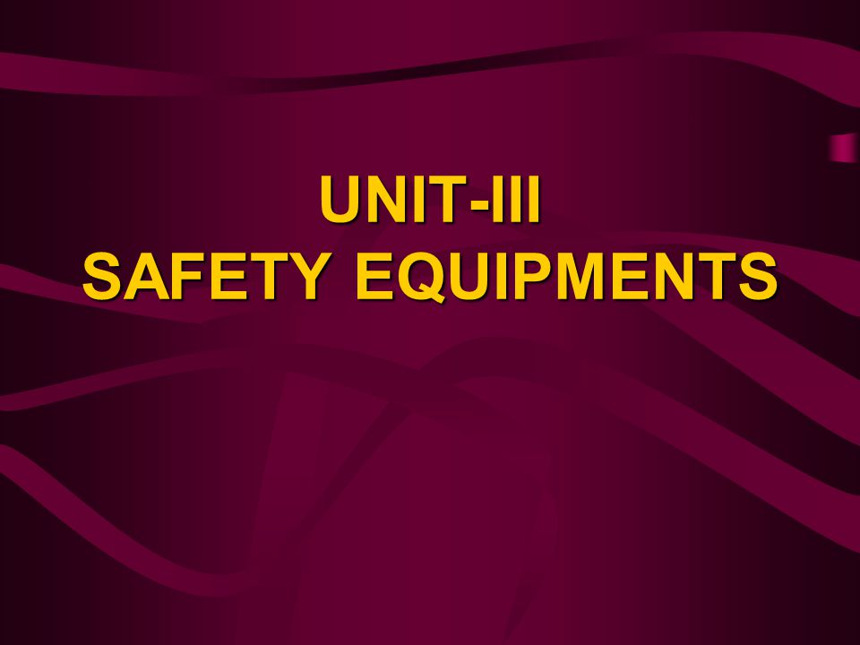 UNIT-III SAFETY EQUIPMENTS