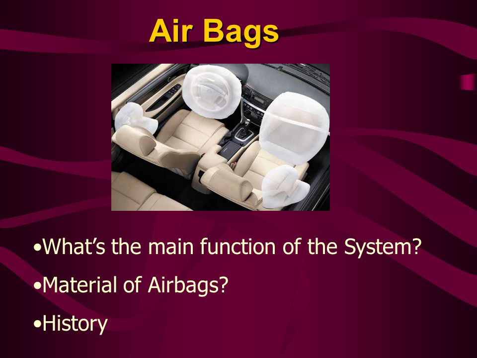Air Bags What's the main function of the System Material of Airbags