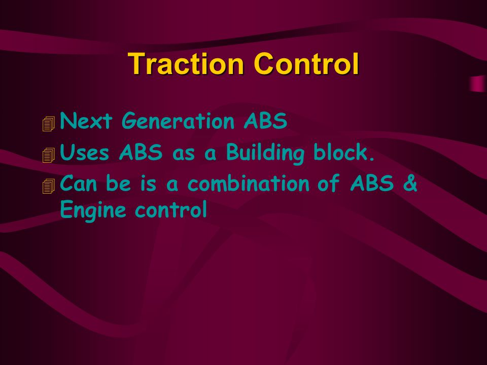 Traction Control Next Generation ABS Uses ABS as a Building block.
