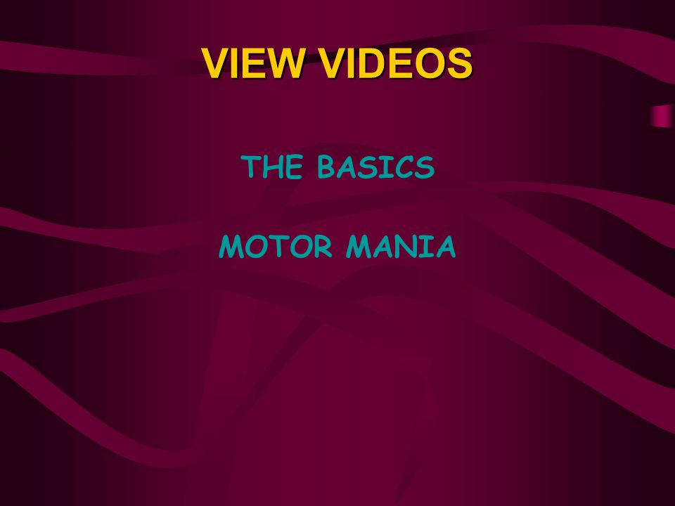 VIEW VIDEOS THE BASICS MOTOR MANIA View Videos The Basics Motor Mania