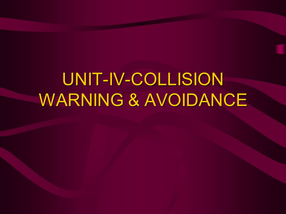 UNIT-IV-COLLISION WARNING & AVOIDANCE