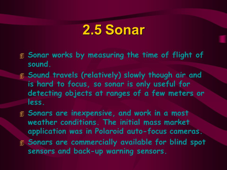 2.5 Sonar Sonar works by measuring the time of flight of sound.