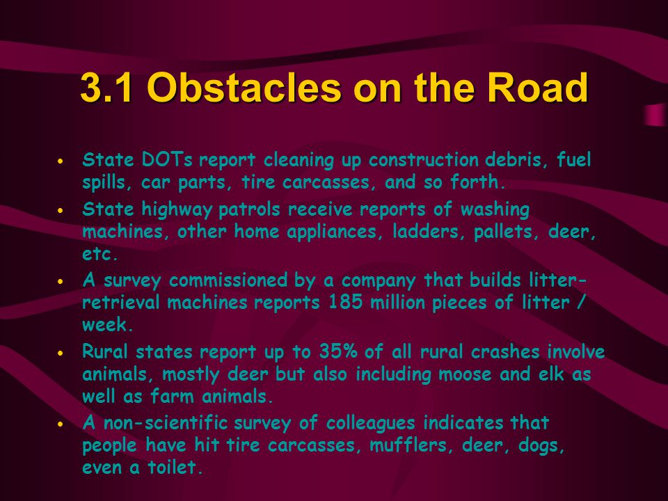 3.1 Obstacles on the Road State DOTs report cleaning up construction debris, fuel spills, car parts, tire carcasses, and so forth.