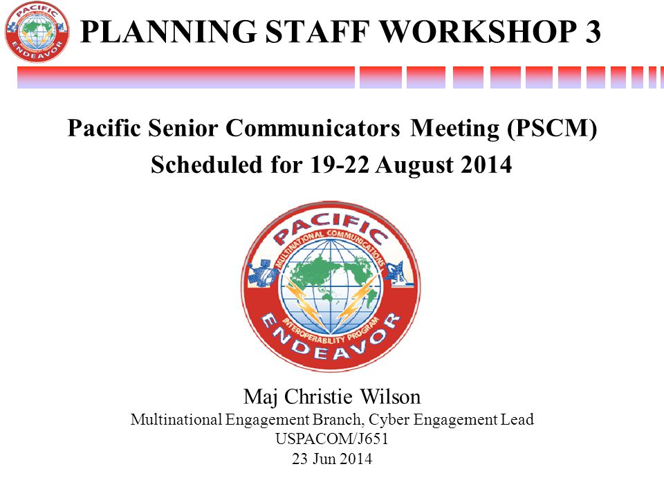 PLANNING STAFF WORKSHOP 3 Pacific Senior Communicators Meeting (PSCM)