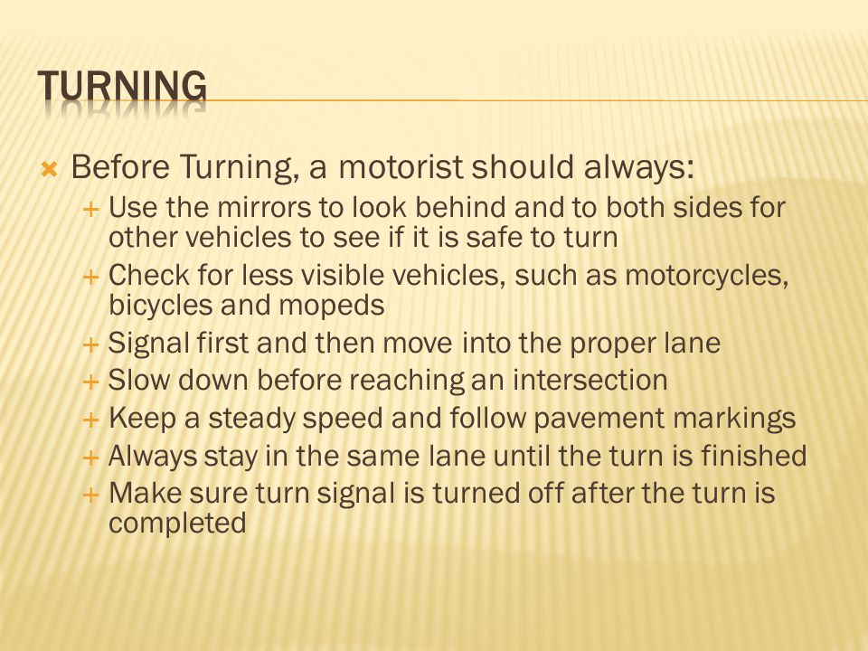 Turning Before Turning, a motorist should always: