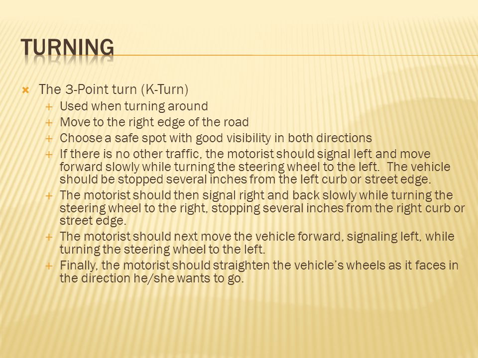 turning The 3-Point turn (K-Turn) Used when turning around