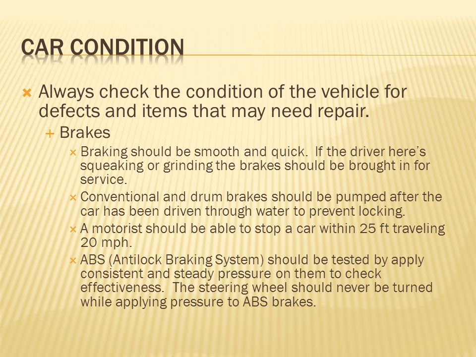 Car condition Always check the condition of the vehicle for defects and items that may need repair.