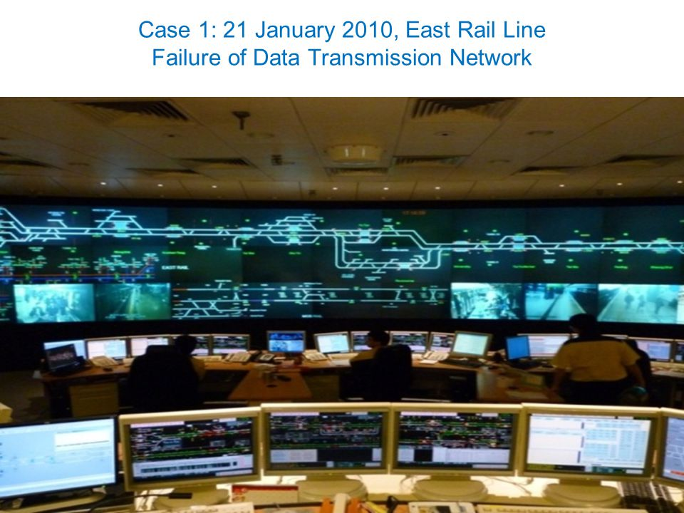 Case 1: 21 January 2010, East Rail Line Failure of Data Transmission Network