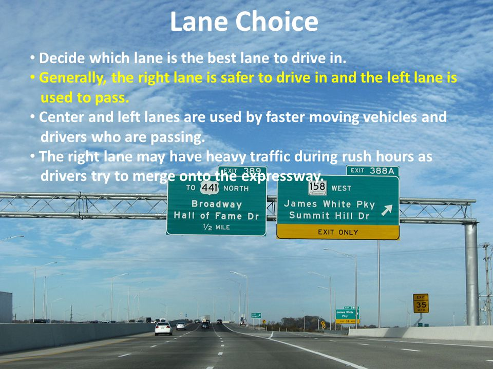 Lane Choice Decide which lane is the best lane to drive in.