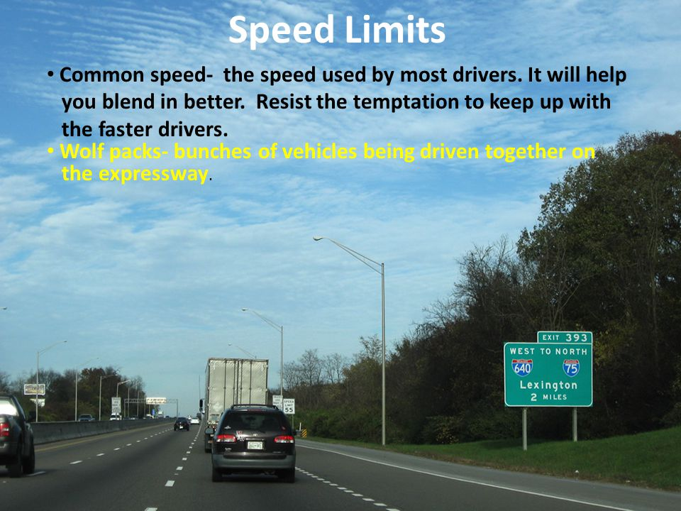 Speed Limits Common speed- the speed used by most drivers. It will help. you blend in better. Resist the temptation to keep up with.